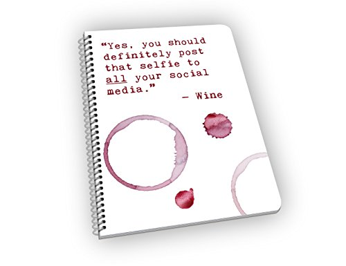 Bad Advice from Wine - Great Gift for Wine Lovers - Funny Notebook with Wine Quotes - You Should Post That Selfie on ALL Your Social Media!
