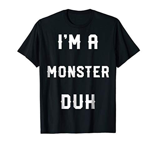 Halloween Easy Monster Costume Shirts, I'm A Monster Duh -