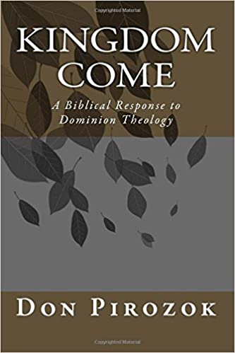 Kingdom Come A Bibical Response To Dominion Thelogy Don Pirozok