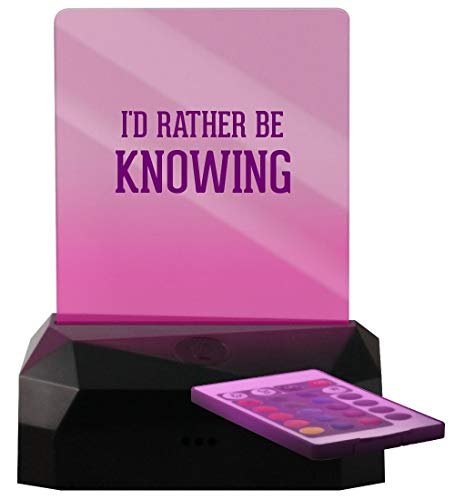 I'd Rather Be Knowing - LED Rechargeable USB Edge Lit Sign