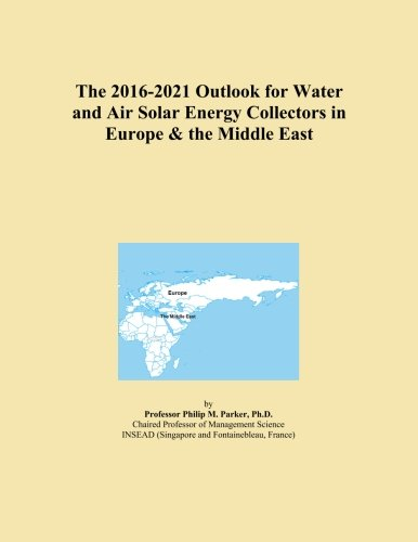 The 2016-2021 Outlook for Water and Air Solar Energy Collectors in Europe & the Middle East