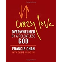Crazy Love by Francis Chan (2013-04-11)