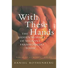 With These Hands: The Hidden World of Migrant Farmworkers Today