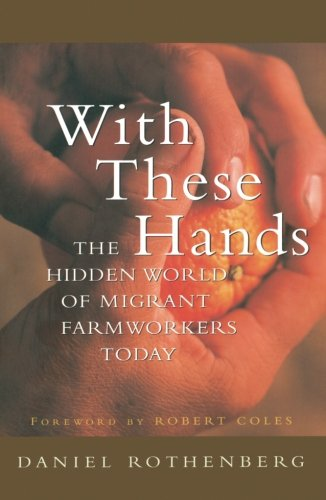 With These Hands: The Hidden World of Migrant Farmworkers...