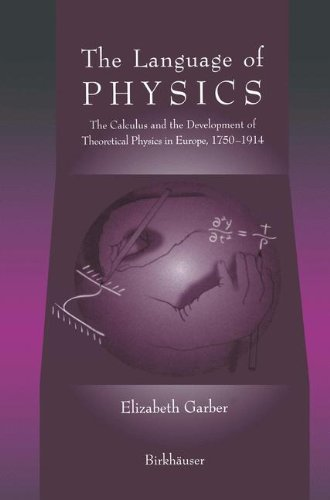 The Language of Physics: The Calculus and the Development of Theoretical Physics in Europe, 1750–1914 by Brand: Birkhäuser