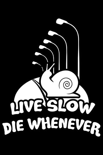 Live Slow Die Whenever: Live Slow Die Whenever Gift 6x9 Journal Gift Notebook with 125 Lined Pages