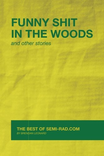 Funny Shit in the Woods and Other Stories: The Best of Semi-Rad.com (Best Backpacking In Idaho)