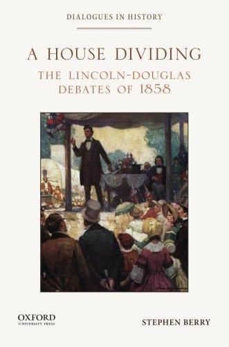 A House Dividing: The Lincoln-Douglas Debates of 1…