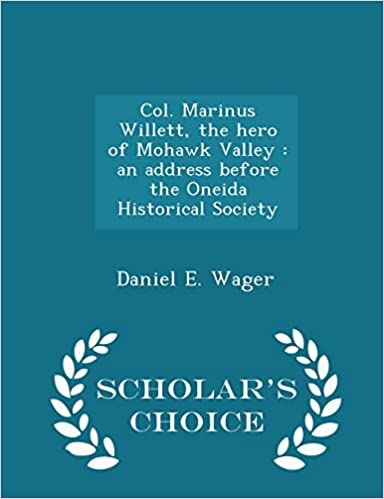 Book Col. Marinus Willett, the hero of Mohawk Valley: an address before the Oneida Historical Society - Scholar's Choice Edition