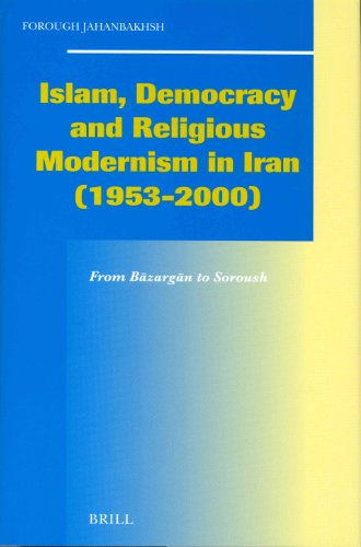 Islam, Democracy and Religious Modernism in Iran, 1953-2000: From Bazargan to Soroush (Social, Economic and Political St