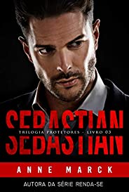 SEBASTIAN: Trilogia Protetores - Livro III