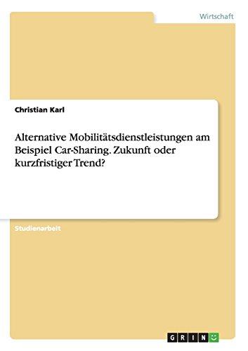 Alternative Mobilitätsdienstleistungen am Beispiel Car-Sharing. Zukunft oder kurzfristiger Trend?