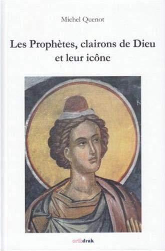 Les prophètes, clairons de Dieu et leur icône Michel Quenot