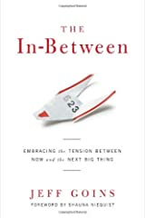 The In-Between: Embracing the Tension Between Now and the Next Big Thing by Jeff Goins (2013-08-01) Paperback