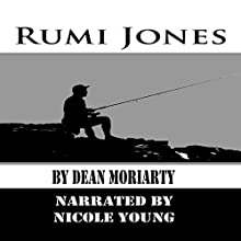 Rumi Jones: Short Stories Audiobook by Dean Moriarty Narrated by Nicole Young