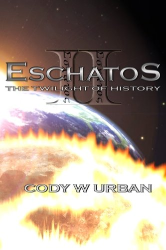 Eschatos: Book Two:: The Twilight of History (Eschatos Trilogy) (Volume 2)