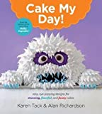 Easy, Eye-Popping Designs for Stunning, Fanciful, and Funny Cakes Cake My Day (Paperback) - Common