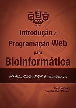 Introdução à Programação Web para Bioinformática: HTML, CSS, PHP & JavaScript por [Mariano, Diego César Batista, de Melo-Minardi, Raquel Cardoso]
