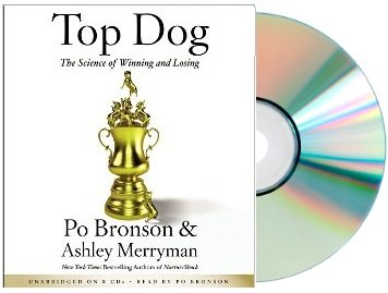 Top Dog: The Science of Winning and Losing [Audiobook, Unabridged] (Top Dog The Science Of Winning And Losing)