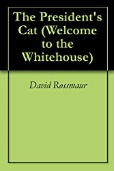 The President's Cat (Welcome to the Whitehouse Book 1)