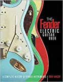 The Fender Electric Guitar Book: A Complete History of Fender Instruments
