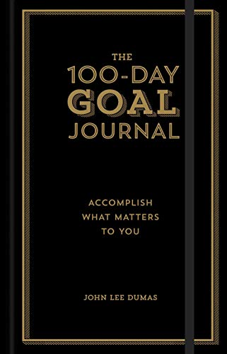 The 100-Day Goal Journal: Accomplish What Matters to You -