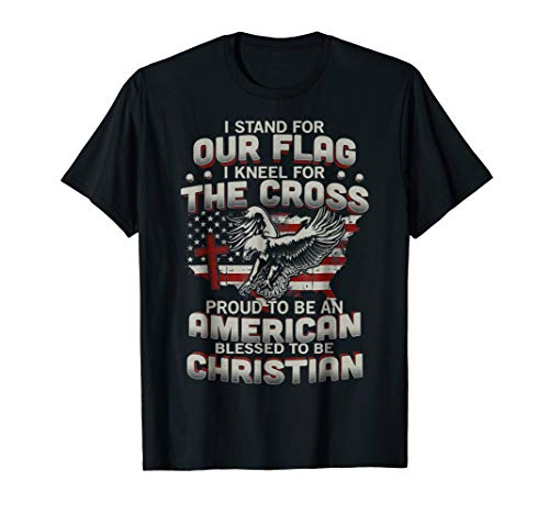 - I Proudly Stand For The Flag And Kneel For The Cross TShirt