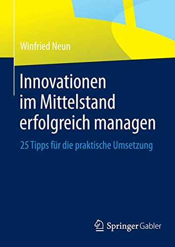 Innovationen im Mittelstand erfolgreich managen: 25 Tipps für die praktische Umsetzung