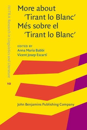 More about 'Tirant lo Blanc' / Més sobre el 'Tirant lo Blanc': From the sources to the tradition / De les fonts a la tradició (IVITRA Research in Linguistics and Literature)