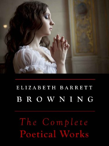 Elizabeth Barrett Browning: The Complete Poetical Works (Annotated)