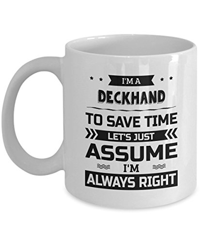Deckhand Mug - To Save Time Let's Just Assume I'm Always Right - Funny Novelty Ceramic Coffee & Tea Cup Cool Gifts for Men or Women with Gift ()