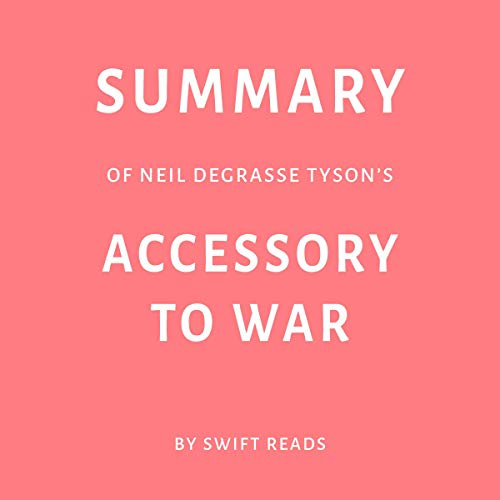 Summary of Neil deGrasse Tyson's Accessory to War by Swift Reads