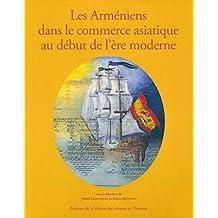 Les Arméniens dans le commerce asiatique au début de l'ère moderne (Hors collection) (French Edition)