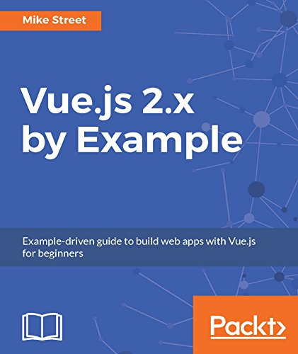 Vue.js 2.x by Example: Example-driven guide to build web apps with Vue.js for beginners Kindle Editon
