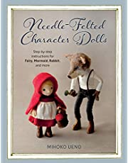 Needle-Felted Character Dolls: Step-by-step instructions for Fairy, Mermaid, Rabbit, and more