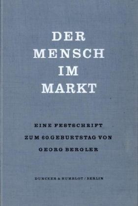 Der Mensch Im Markt.  Festschrift Für Georg Bergler Zum 60. Geburtstag.