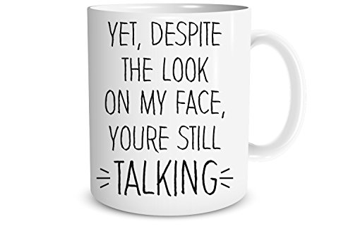 Yet, Despite The Look On My Face, You're Still Talking, Coffee Mug Funny 11 Oz By Funnwear, Gift For Boss, Boyfriend, Girlfriend, - What's My On Face
