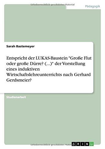 """Entspricht der LUKAS-Baustein """"Große Flut oder große Dürre? (...)"""" der Vorstellung eines induktiven Wirtschaftslehreunterrichts nach Gerhard Gerdsmeier? (German Edition) pdf"""
