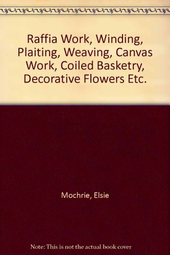 Raffia work: Winding, plaiting, weaving, canvas work, coiled basketry, decorative flowers, etc