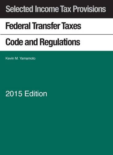 Selected Income Tax Sections: Federal Transfer Taxes Code and Regulations 2015 with Klein Map (Selected Statutes)