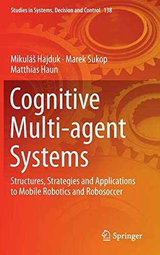 Cognitive Multi-agent Systems: Structures, Strategies and Applications to Mobile Robotics and Robosoccer (Studies in Systems, Decision and -