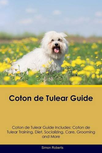 Coton de Tulear Guide Coton de Tulear Guide Includes: Coton de Tulear Training, Diet, Socializing, Care, Grooming, Breeding and More