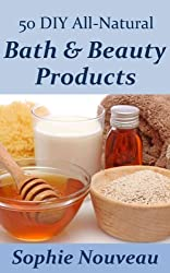 50 DIY All-Natural Bath & Beauty Products (English Edition)