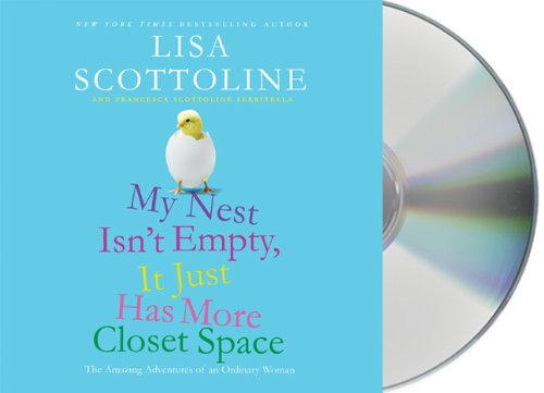 My Nest Isn't Empty, It Just Has More Closet Space: The Amazing Adventures of an Ordinary Woman by