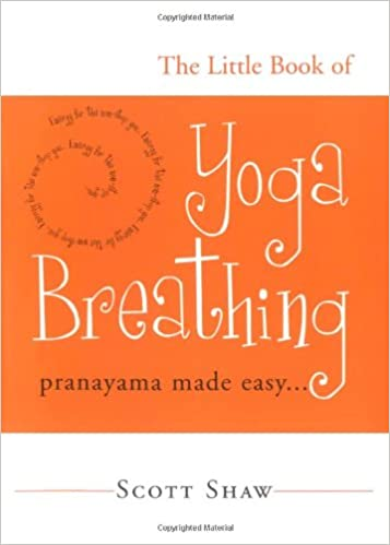 The Little Book Of Yoga Breathing Pranayama Made Easy