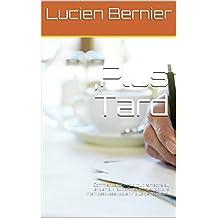 ,Plus Tard: Comment arrêter de tout remettre au lendemain, supprimer les distractions intempestiveset obtenir plus de résultats. (French Edition)