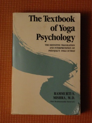 The Textbook of Yoga Psychology - The Definitive Translation and Interpretation of Patanjali's Yoga Sutras