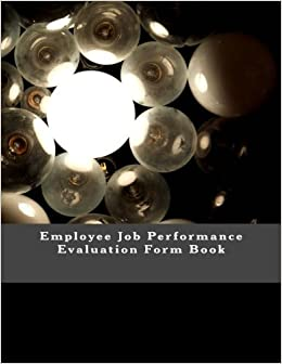 Employee Job Performance Evaluation Form Book: 33 Forms (99 pages)