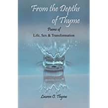 From the Depths of Thyme: Life, Sex and Transformation: A book of poetry