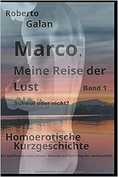 Marco, meine Reise der Lust 1: Schwul oder nicht? (German Edition)